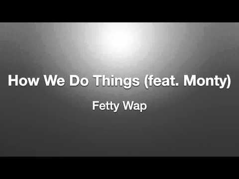 How We Do Things by Fetty Wap (feat.Monty) W/lyrics!