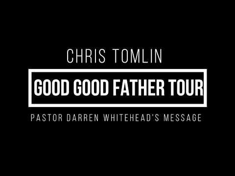 Chris Tomlin - Good Good Father Tour | Pastor Darren Whitehead's Message