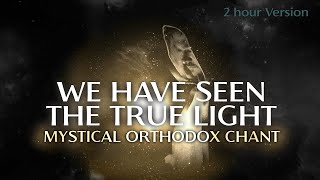 2h Divine Mystical Chant: We Have Seen The True Light  - Cosmic Harmony - Nature Tones - Meditation