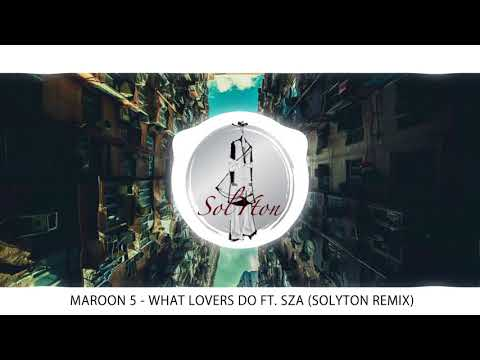 [REMIX] Maroon 5 - What Lovers Do ft. SZA ( Solyton REMIX )