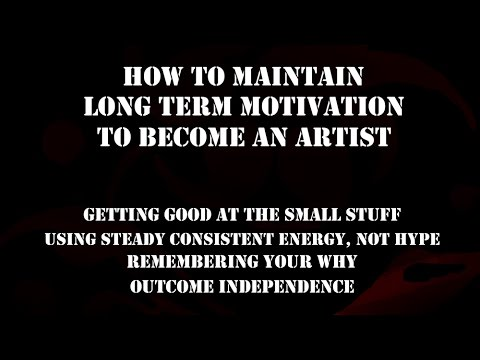 Becoming an Artist - Long Term Motivation - How to Maintain Your Passion for Art