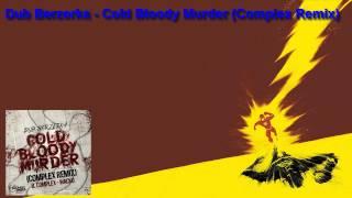 Dub Berzerka - Cold Bloody Murder (Complex Remix)