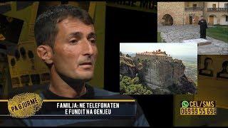 Pa Gjurmë 8 vite i zhdukur apo I burgosur Ja manastiri ku familja mendon se ai është mbyllur