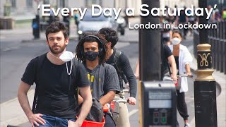 'Every Day a Saturday' London in Lockdown