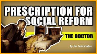 PRESCRIPTION FOR SOCIAL REFORM: The Doctor by Sir Luke Fildes