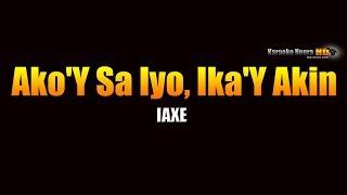 Akoy sayo, Ikay akin - I axe (KARAOKE)