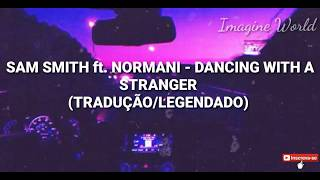 Sam Smith, NORMANI - Dancing with A Stranger (TRADUÇÃO-LEGENDADO) PT-BR