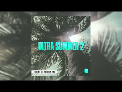 Ultra Summer 2 - The Best In Deep & Tropical House (Compilation Minimix)