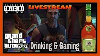 Grand Theft Auto V! Back On These GTA V Streets LIVE! Grown Folks Drinking & Gaming Live Stream!