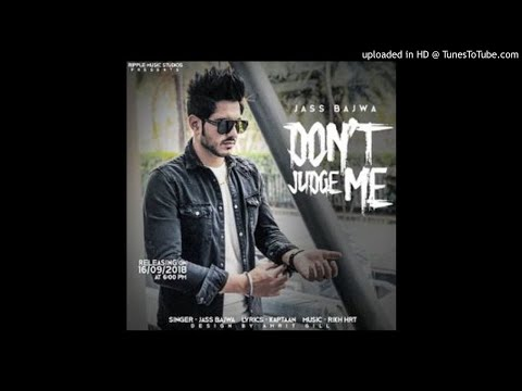 Dont Judge Me Singer: Jass Bajwa Lyricist: Kaptaan Music By: Rick Hrt Label: Ripple Music Studios