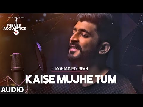 Kaise Mujhe Tum Audio Song | Mohammed Irfan | T-Series Acoustics | Hindi Song 2017