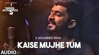 Kaise Mujhe Tum Audio Song | Mohammed Irfan |   Acoustics | Hindi Song 2017