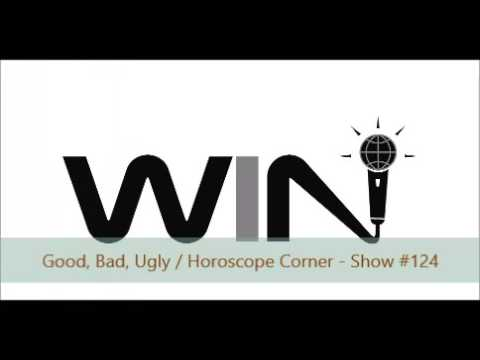 WIN Show #124 - GOOD, BAD, UGLY / HOROSCOPE CORNER - Most Annoying Lines