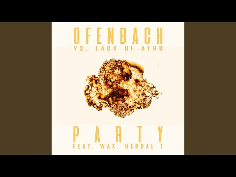 PARTY (feat. Wax and Herbal T) (Ofenbach vs. Lack Of Afro) (The Parakit Remix)