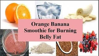 Natural Home Remedy For Burning Belly Fat - Orange Banana Smoothie