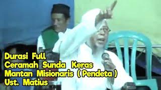 Ceramah Sunda Mantan Pendeta Ust. Matius | Keras Tapi Penuh Ilmu Agama  | Full Durasi