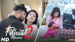 Filhaal 2 Mohabbat | Akshay Kumar Ft Nupur Sanon | Husband Vs Wife Pregnant Love Story | AGR Life