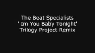 The Beat Specialists - Im Your Baby Tonight - Trilogy Project Remix