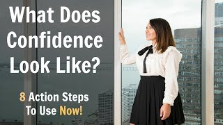 What Does Confidence Look Like?! 8 Action Steps To Use NOW!