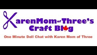 One Minute Doll Chat With Karen Mom of Three #16