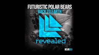 Futuristic Polar Bears - Back To Earth ( Original Mix )