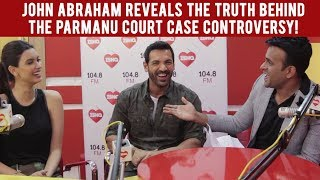 John Abraham reveals the truth behind the Parmanu court case controversy!