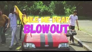 Mile Me Deaf - Blowout (Official Music Video)