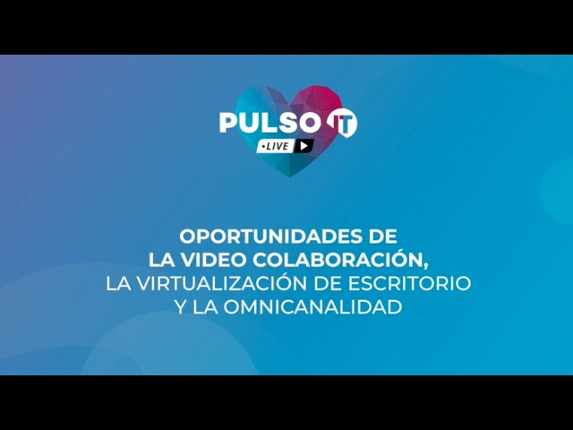 PULSO IT Talks - Oportunidades de la video colaboración