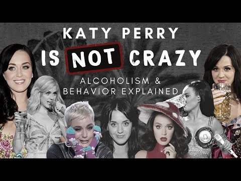 Katy Perry is NOT CRAZY - Alcoholism & Behavior Explained