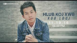 Kub Looj - 'Hlub Koj Xwb' (Preview) Full 11.19.16 8:00 PM