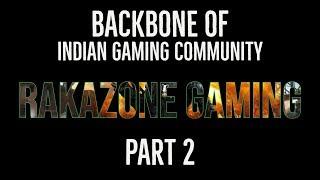 Backbone Of Indian Gaming Community (Part 2) ll RakaZone Gaming The Hardworker