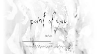 Watch Phase Point Of You video