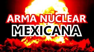 LAS ARMAS NUCLEARES DE MEXICO (REAL)
