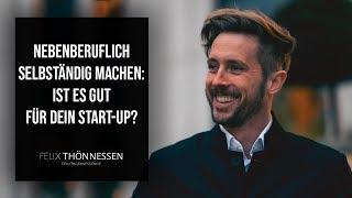 Nebenberuflich selbständig machen: Ist es gut für dein Start-Up? | felixthoennessen.de