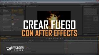 REYES Digital | Tutorial Crear Fuego con After Effects