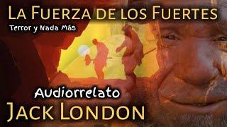 La Fuerza de los Fuertes (#JackLondon) | #Audiolibros - #FicciónSonora