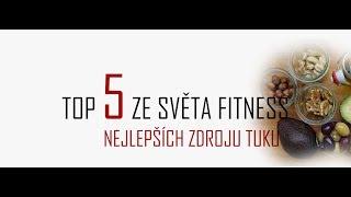 TOP 5 NEJLEPŠÍCH ZDROJŮ TUKŮ - TOP 5 ZE SVĚTA FITNESS