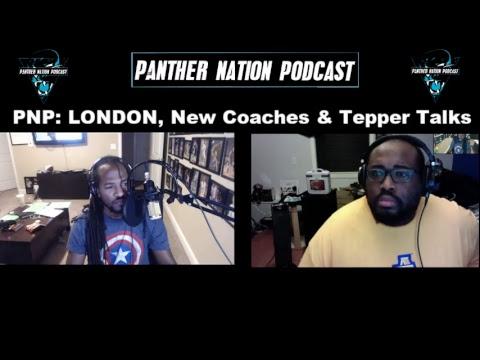 PNP: LONDON, New Coaches & Tepper Talks