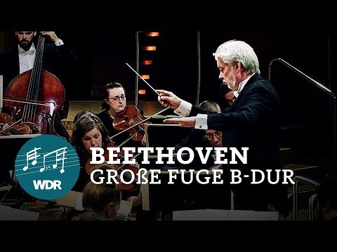 Ludwig Van Beethoven - Große Fuge B-Dur Op. 133 | WDR Sinfonieorchester
