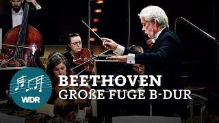 Ludwig van Beethoven - Große Fuge B-Dur op. 133   Jukka-Pekka Saraste   WDR Sinfonieorchester