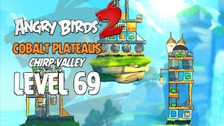 Angry Birds 2 Level 69 Cobalt Plateaus Chirp Valley 3 Star Walkthrough