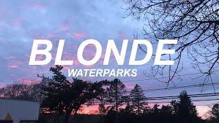 waterparks — blonde //lyrics