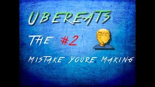 The #2 mistake new Ubereats drivers are making! [ubereats tips] (2018)