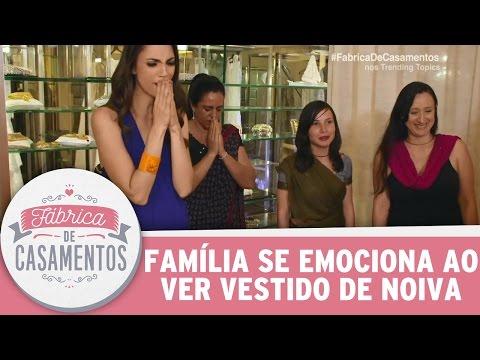 Família se emociona ao ver vestido de noiva | Fábrica de Casamentos   (22/04/17)