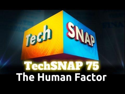 The Human Factor | TechSNAP 75
