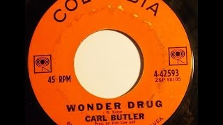 Carl Butler   ~  Wonder Drug