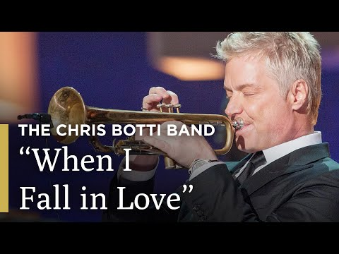 The Chris Botti Band in Concert  When I Fall in Love
