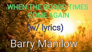 WHEN THE GOOD TIMES COME AGAIN (w/ lyrics) by Barry Manilow #BarryManilow