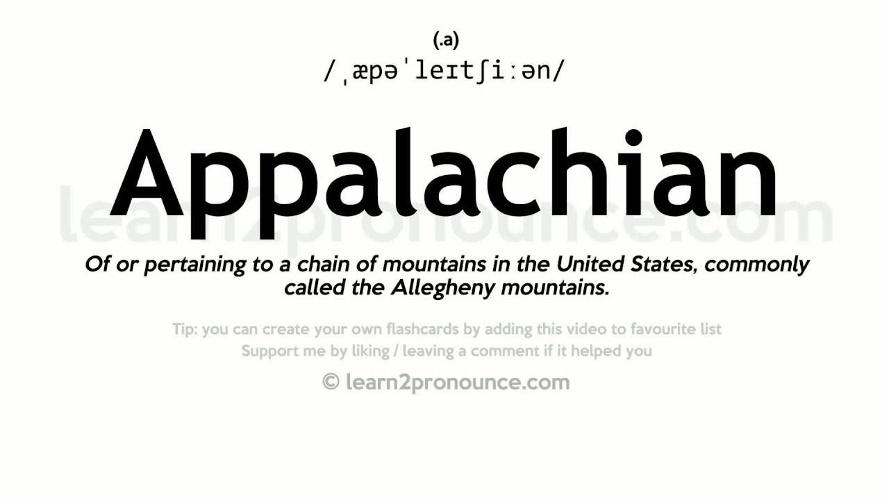 Pronunciation of Appalachian  Definition of Appalachian