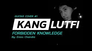 Eross Chandra - Forbidden Knowledge - KangLutfi ( GUITAR COVER )